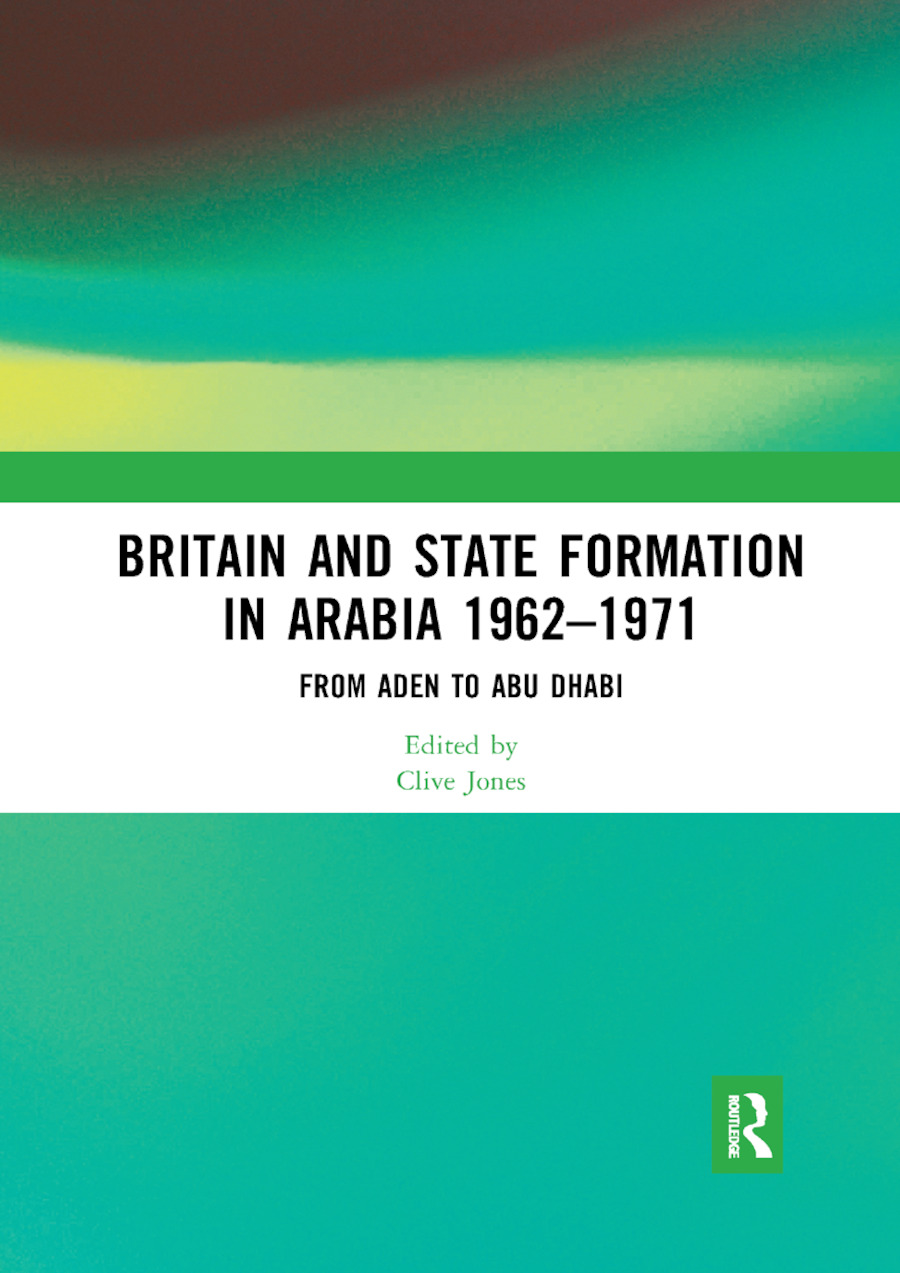 Britain and State Formation in Arabia 1962�1971: From Aden to Abu Dhabi book cover
