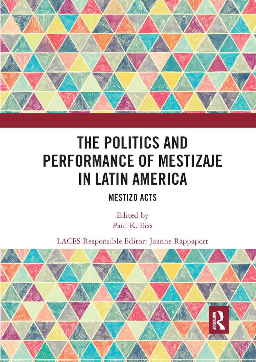 The Politics and Performance of Mestizaje in Latin America: Mestizo Acts book cover