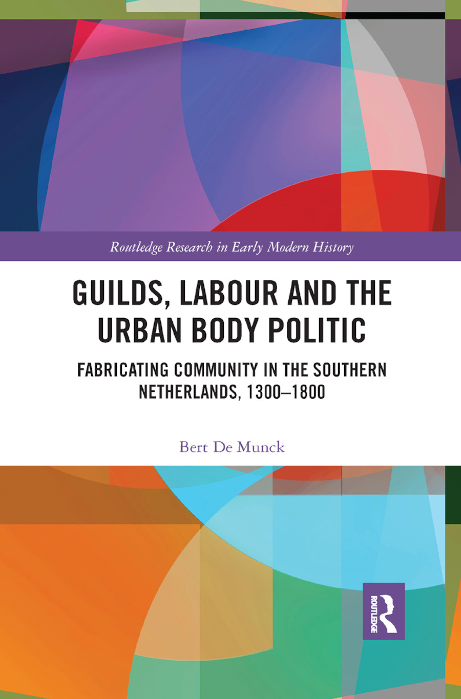 Guilds, Labour and the Urban Body Politic: Fabricating Community in the Southern Netherlands, 1300-1800 book cover