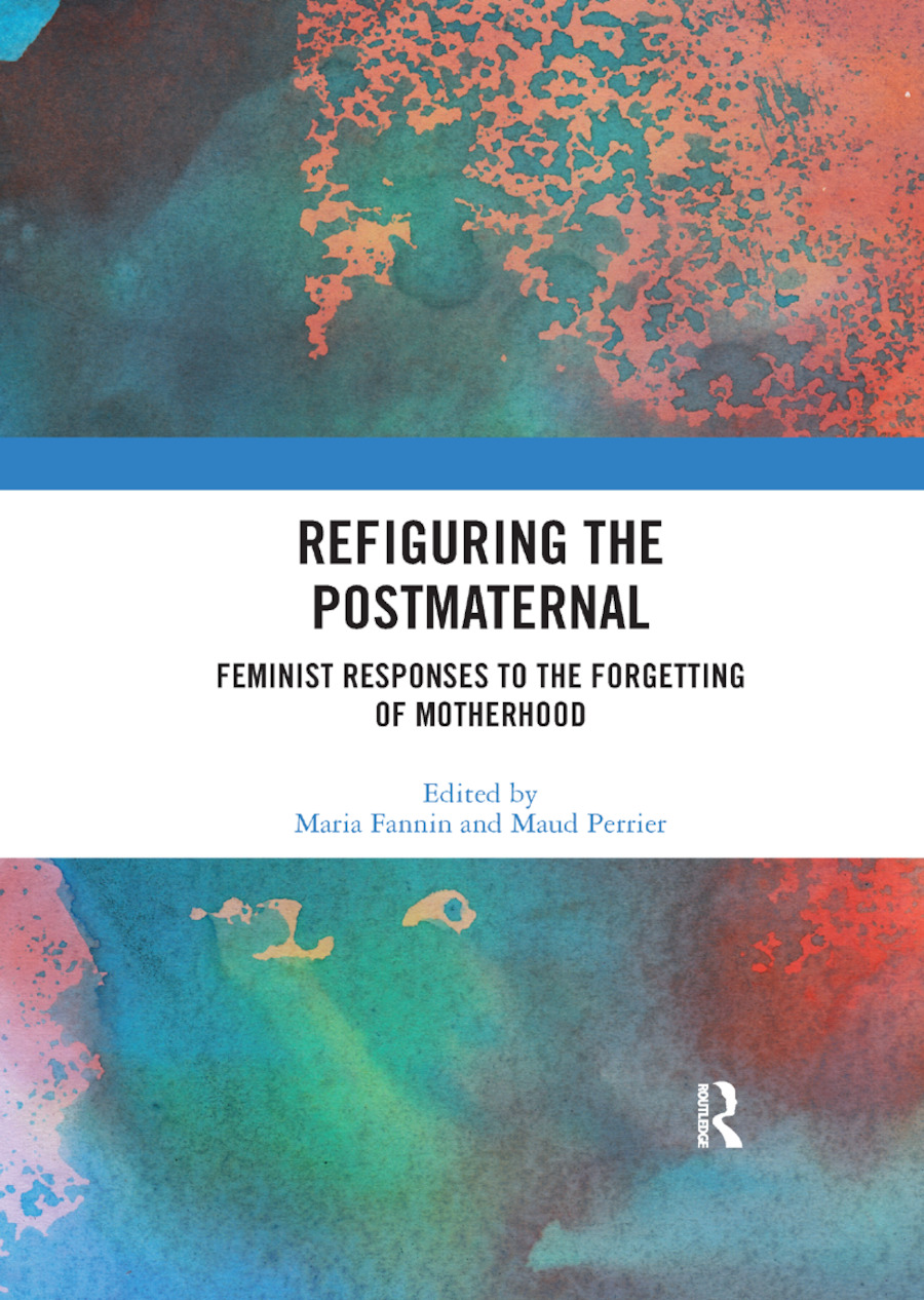 Refiguring the Postmaternal: Feminist Responses to the Forgetting of Motherhood book cover