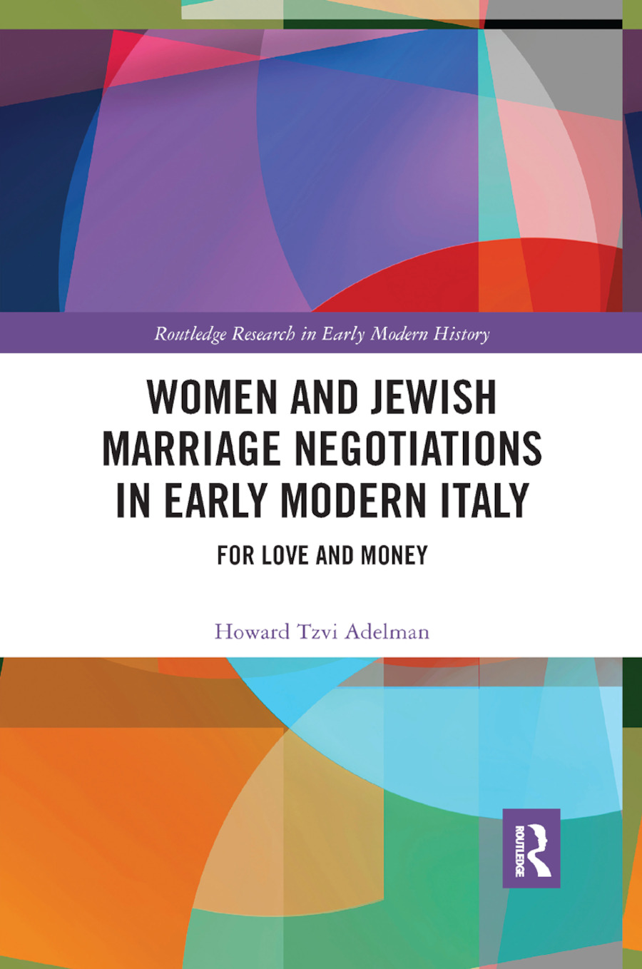 Women and Jewish Marriage Negotiations in Early Modern Italy: For Love and Money book cover