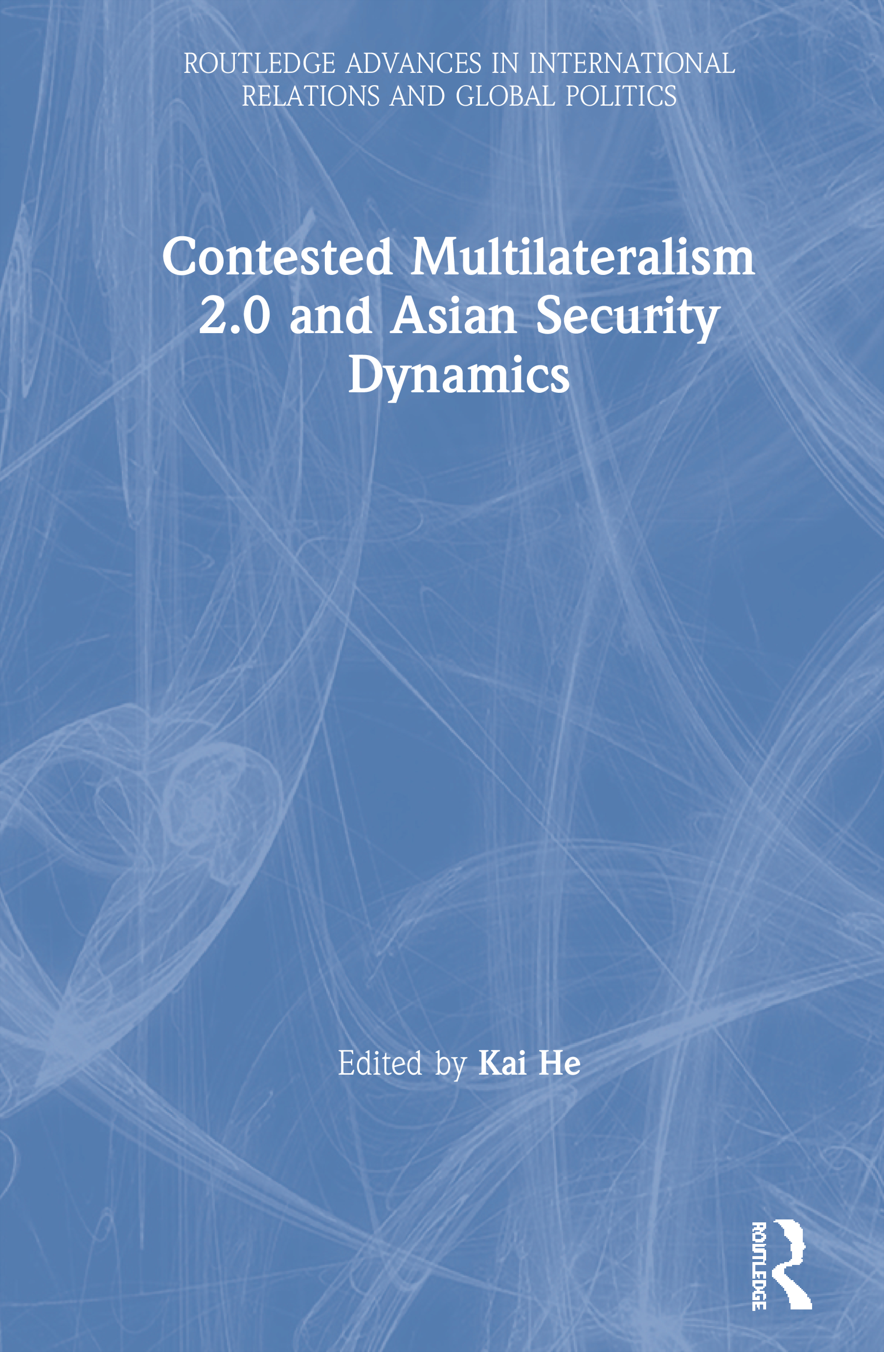 Contested Multilateralism 2.0 and Asian Security Dynamics: 1st Edition (Paperback) book cover