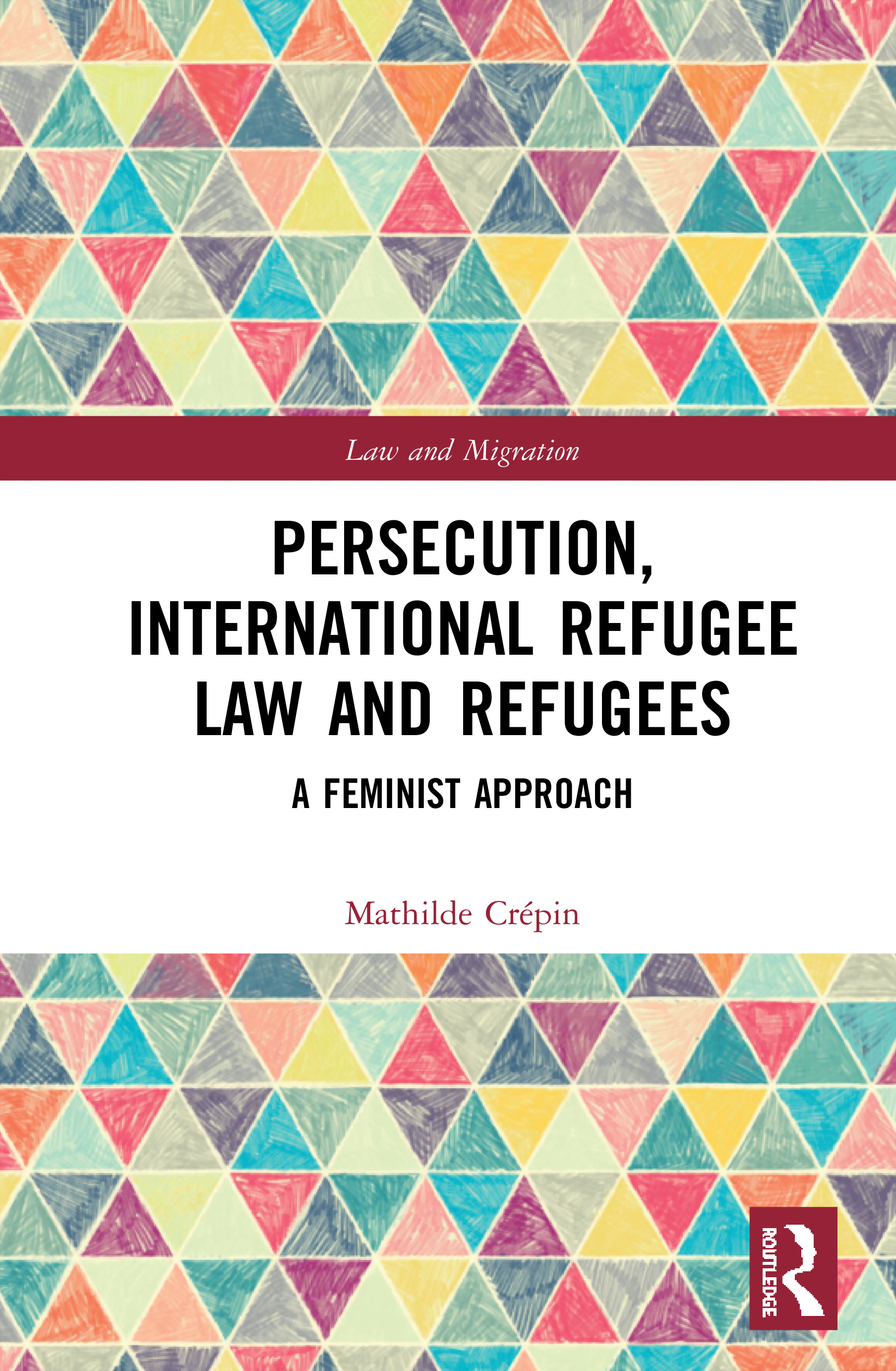 Persecution, International Refugee Law and Refugees: A Feminist Approach book cover