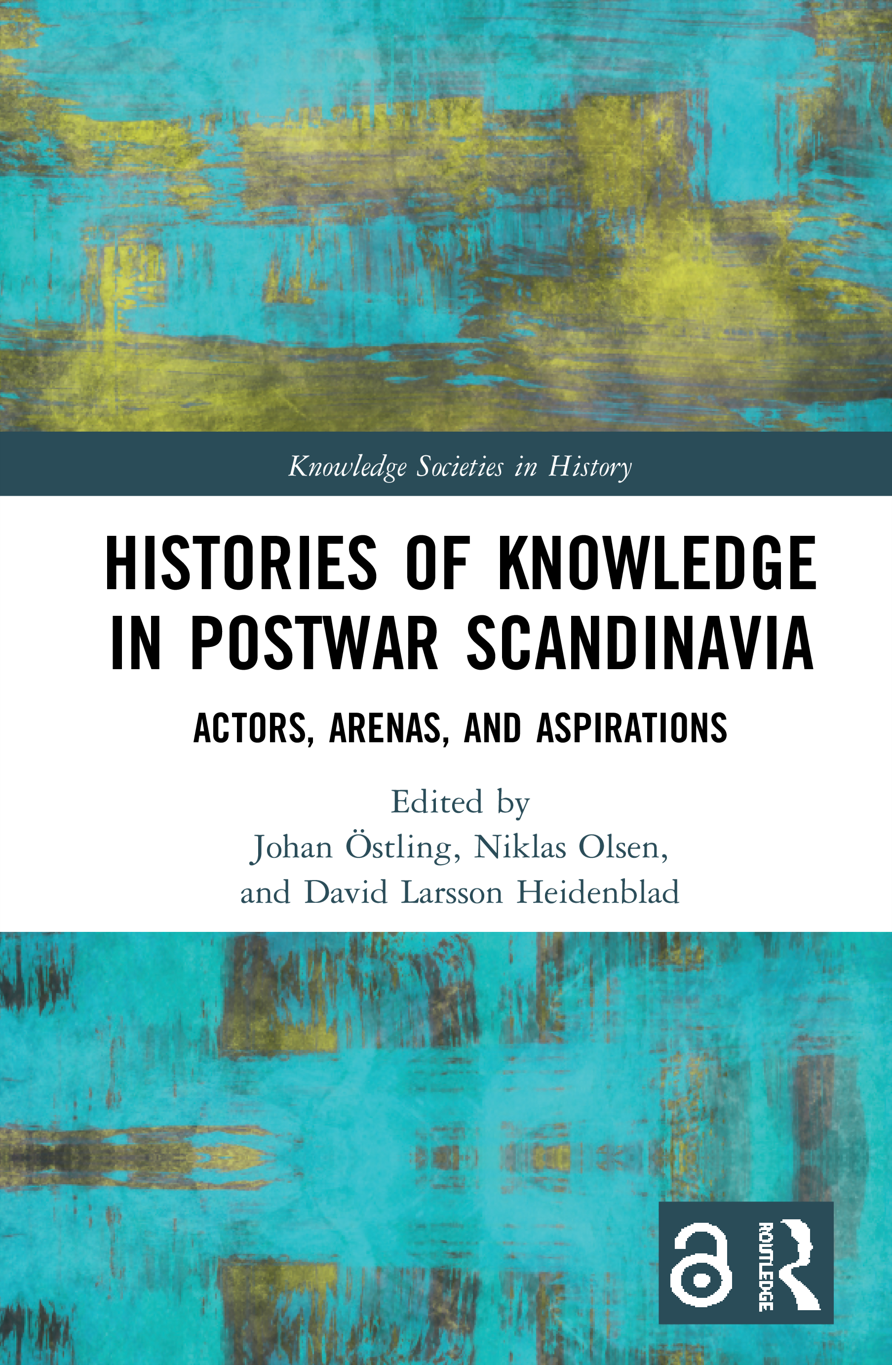 Histories of Knowledge in Postwar Scandinavia: Actors, Arenas, and Aspirations, 1st Edition (Hardback) book cover