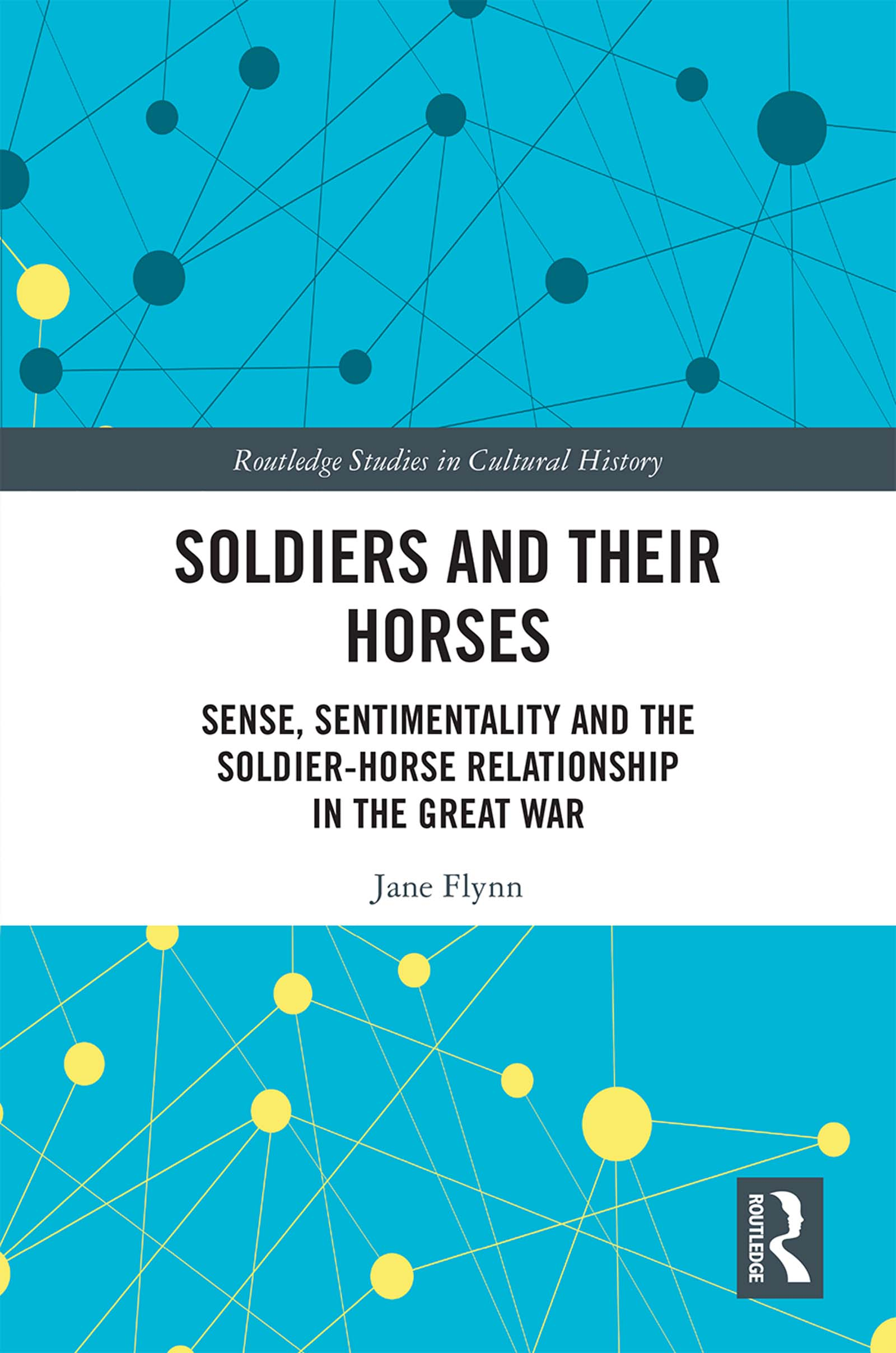 Soldiers and Their Horses: Sense, Sentimentality and the Soldier-Horse Relationship in The Great War, 1st Edition (Hardback) book cover