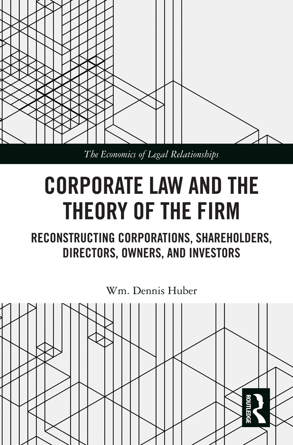 Corporate Law and the Theory of the Firm: Reconstructing Corporations, Shareholders, Directors, Owners, and Investors book cover