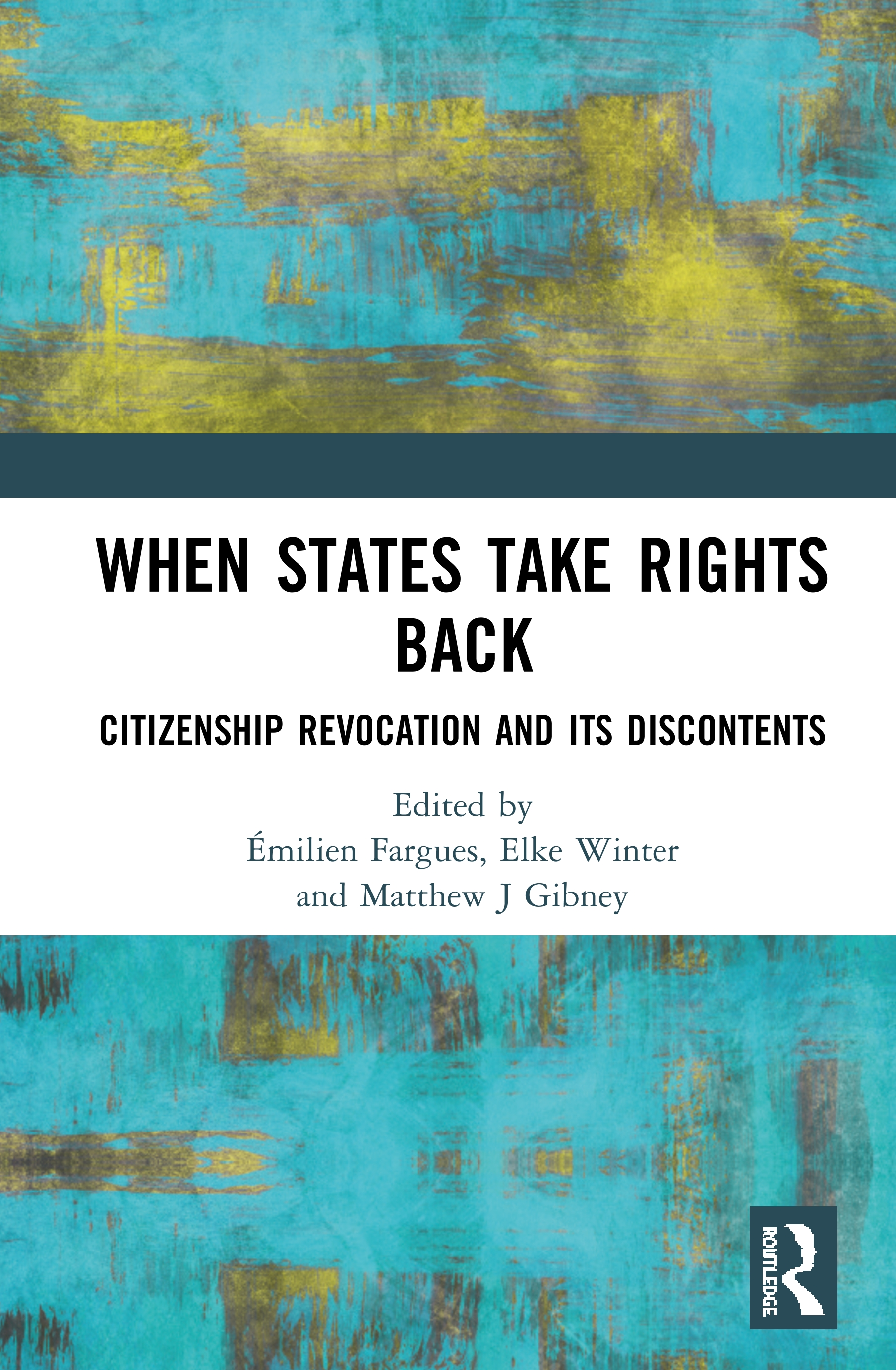 When States Take Rights Back: Citizenship Revocation and Its Discontents, 1st Edition (Hardback) book cover