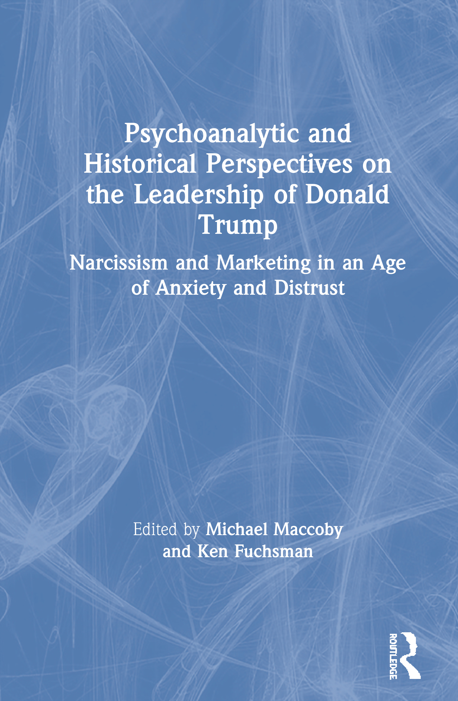Psychoanalytic and Historical Perspectives on the Leadership of Donald Trump: Narcissism and Marketing in an Age of Anxiety and Distrust, 1st Edition (Paperback) book cover