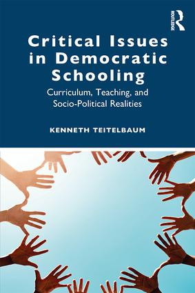 Critical Issues in Democratic Schooling: Curriculum, Teaching, and Socio-Political Realities book cover