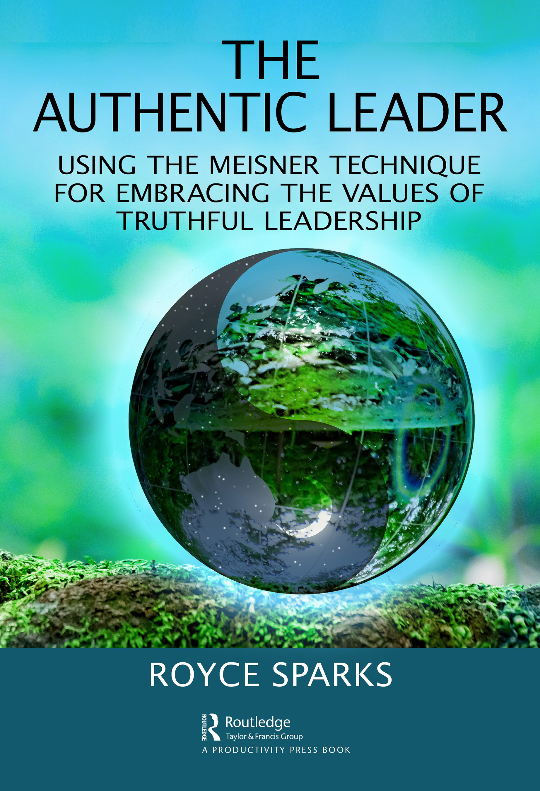 The Authentic Leader: Using the Meisner Technique for Embracing the Values of Truthful Leadership book cover