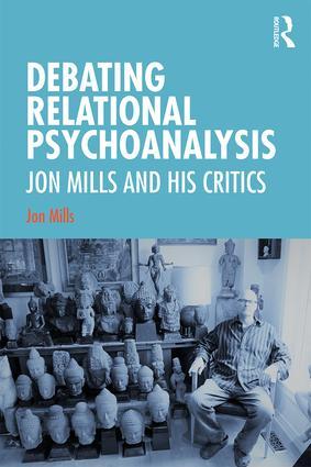 Debating Relational Psychoanalysis: Jon Mills and his Critics book cover