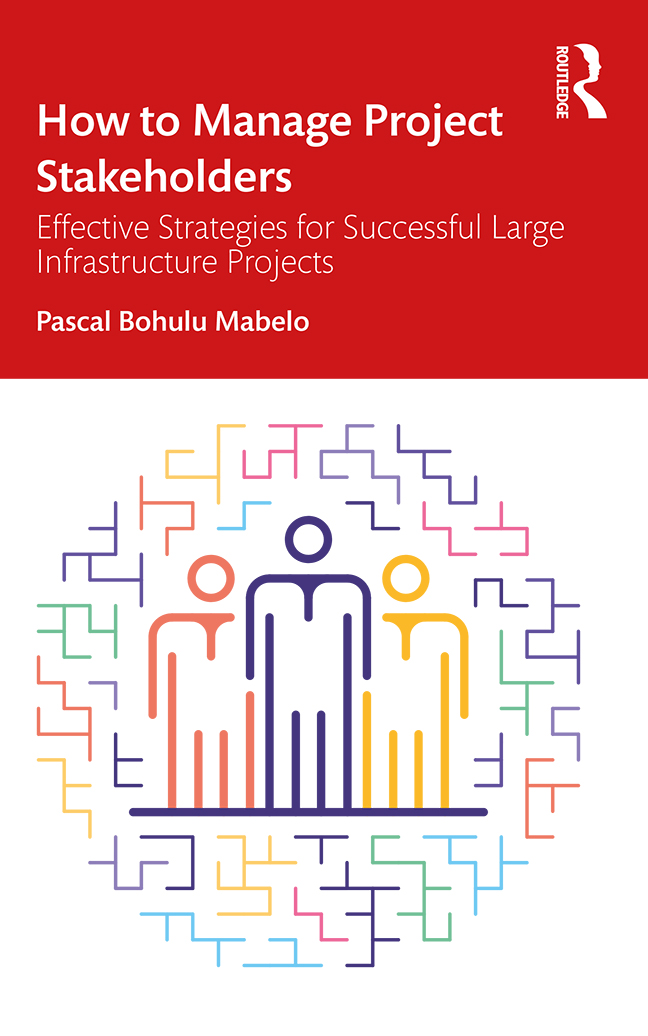 How to Manage Project Stakeholders: Effective Strategies for Successful Large Infrastructure Projects, 1st Edition (Hardback) book cover
