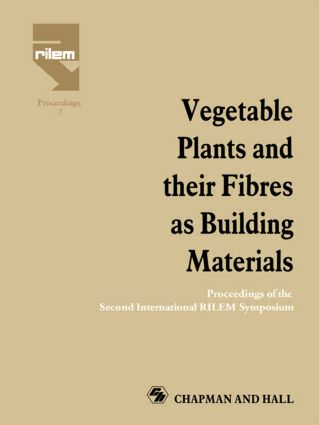 Vegetable Plants and their Fibres as Building Materials: Proceedings of the Second International RILEM Symposium, 1st Edition (Hardback) book cover