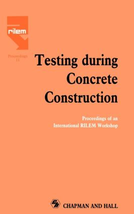 Testing During Concrete Construction: Proceedings of RILEM Colloquium, Darmstadt, March 1990, 1st Edition (Hardback) book cover
