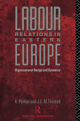 Labour Relations in Eastern Europe: Organisational Design and Dynamics, 1st Edition (Hardback) book cover