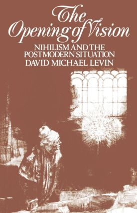 The Opening of Vision: Nihilism and the Postmodern Situation, 1st Edition (Paperback) book cover