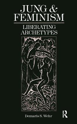 Jung and Feminism: Liberating Archetypes, 1st Edition (Paperback) book cover