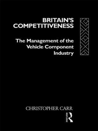 Britain's Competitiveness: The Management of the Vehicle Component Industry, 1st Edition (Hardback) book cover