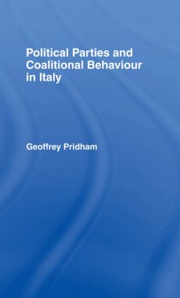 Political Parties and Coalitional Behaviour in Italy: 1st Edition (Hardback) book cover