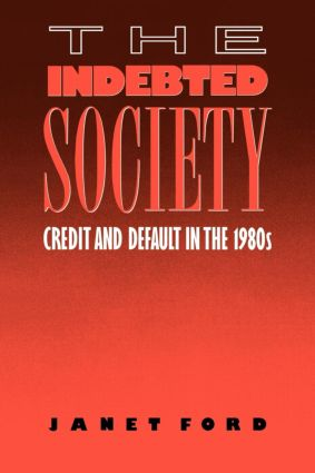 The Indebted Society: Credit and Default in the 1980s, 1st Edition (Paperback) book cover