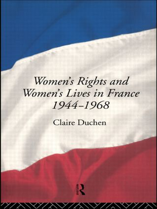 Women's Rights and Women's Lives in France 1944-1968 (Hardback) book cover