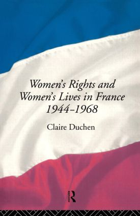 Women's Rights and Women's Lives in France 1944-68 (Paperback) book cover