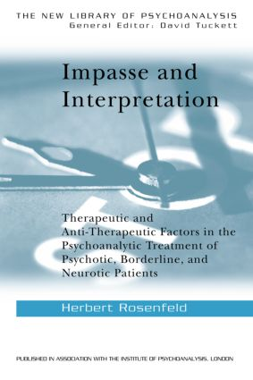 Impasse and Interpretation: Therapeutic and Anti-Therapeutic Factors in the Psychoanalytic Treatment of Psychotic, Borderline, and Neurotic Patients (Paperback) book cover