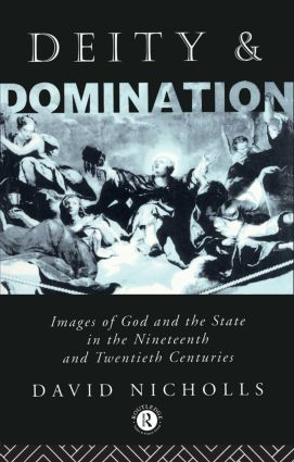 Deity and Domination: Images of God and the State in the 19th and 20th Centuries, 1st Edition (Paperback) book cover