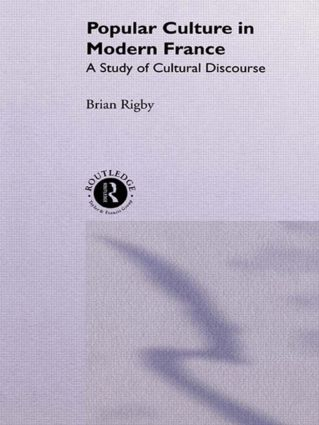 Popular Culture in Modern France: A Study of Cultural Discourse, 1st Edition (Hardback) book cover