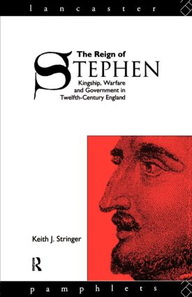 The Reign of Stephen: Kingship, Warfare and Government in Twelfth-Century England, 1st Edition (Paperback) book cover