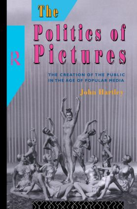 The Politics of Pictures: The Creation of the Public in the Age of the Popular Media, 1st Edition (Paperback) book cover