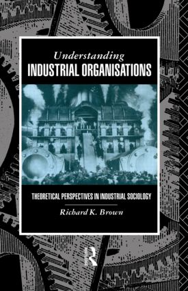Understanding Industrial Organizations: Theoretical Perspectives in Industrial Sociology (Paperback) book cover