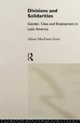 Divisions and Solidarities: Gender, Class and Employment in Latin America (Paperback) book cover