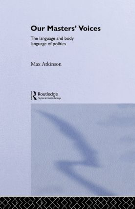 Our Masters' Voices: The Language and Body-language of Politics (Paperback) book cover
