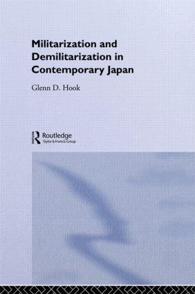 Militarisation and Demilitarisation in Contemporary Japan (Hardback) book cover