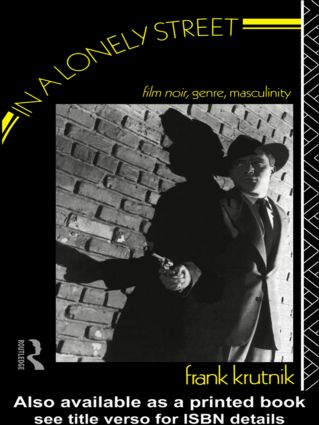 In a Lonely Street: Film Noir, Genre, Masculinity, 1st Edition (Paperback) book cover