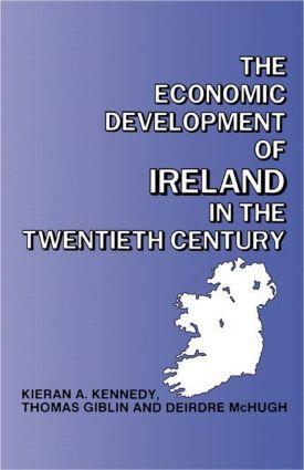 The Economic Development of Ireland in the Twentieth Century: 1st Edition (Paperback) book cover