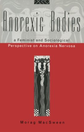 Anorexic Bodies: A Feminist and Sociological Perspective on Anorexia Nervosa, 1st Edition (Paperback) book cover