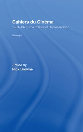 Cahiers du Cinema: Volume III: 1969-1972:.The Politics of Representation (Hardback) book cover
