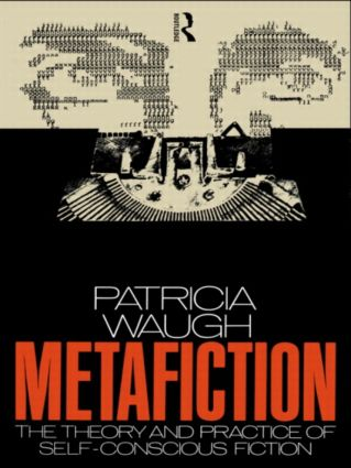Metafiction: The Theory and Practice of Self-Conscious Fiction (Paperback) book cover