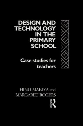 Design and Technology in the Primary School: Case Studies for Teachers (Paperback) book cover