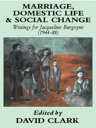 Marriage, Domestic Life and Social Change: Writings for Jacqueline Burgoyne, 1944-88 book cover