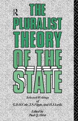 The Pluralist Theory of the State: Selected Writings of G.D.H. Cole, J.N. Figgis and H.J. Laski, 1st Edition (Paperback) book cover