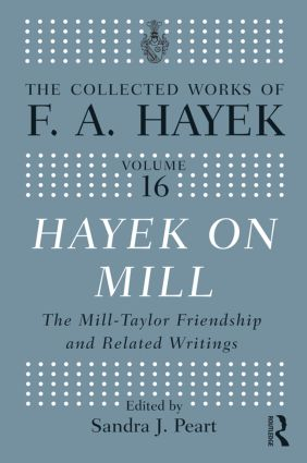 Hayek On Mill: The Mill-Taylor Friendship and Related Writings book cover