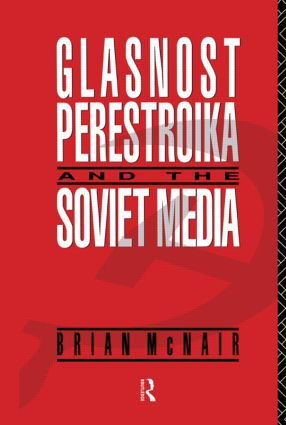 Glasnost, Perestroika and the Soviet Media book cover