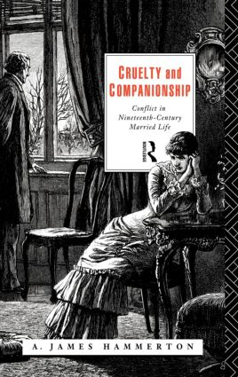 Cruelty and Companionship: Conflict in Nineteenth Century Married Life, 1st Edition (Hardback) book cover