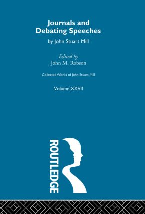 Collected Works of John Stuart Mill: XXVII. Journals and Debating Speeches Vol B, 1st Edition (Hardback) book cover