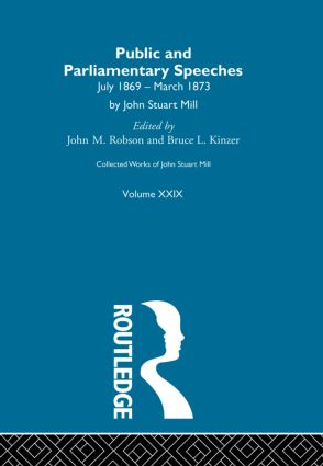 Collected Works of John Stuart Mill: XXIX. Public and Parliamentary Speeches Vol B, 1st Edition (Paperback) book cover