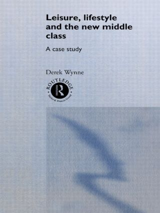 Leisure, Lifestyle and the New Middle Class: A Case Study, 1st Edition (Hardback) book cover
