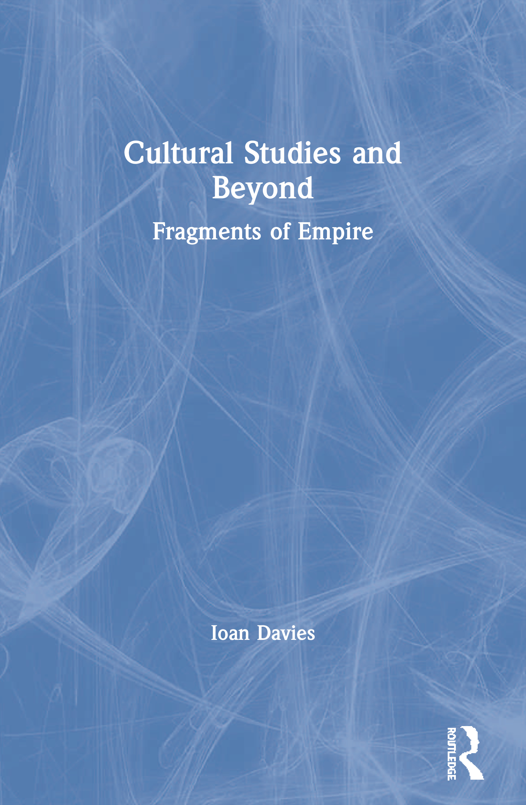 Cultural Studies and Beyond: Fragments of Empire, 1st Edition (Paperback) book cover
